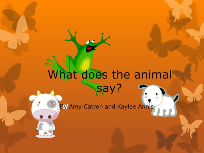 What does the animal say