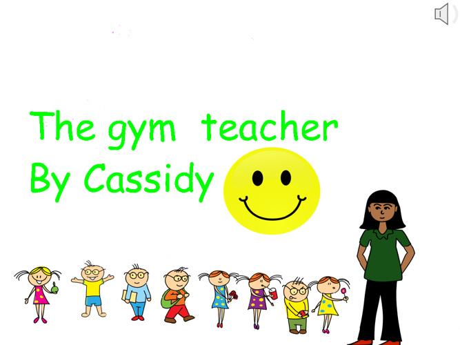 The gym teacher  By Cassidy