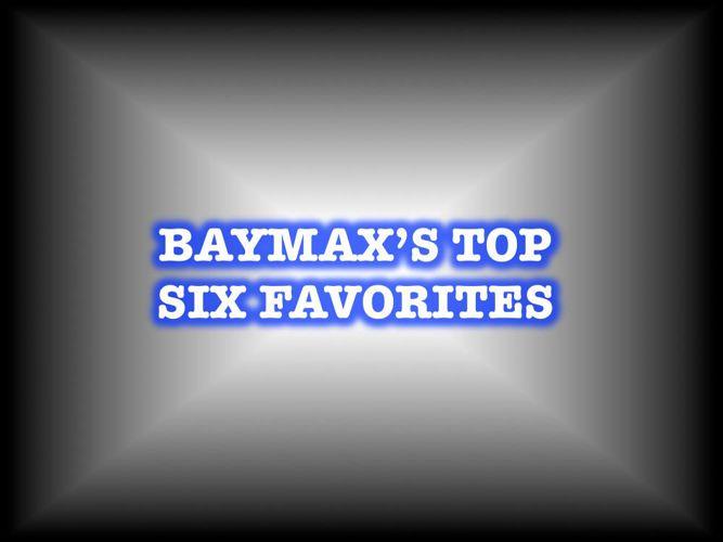 Baymax's Top Six Favorites