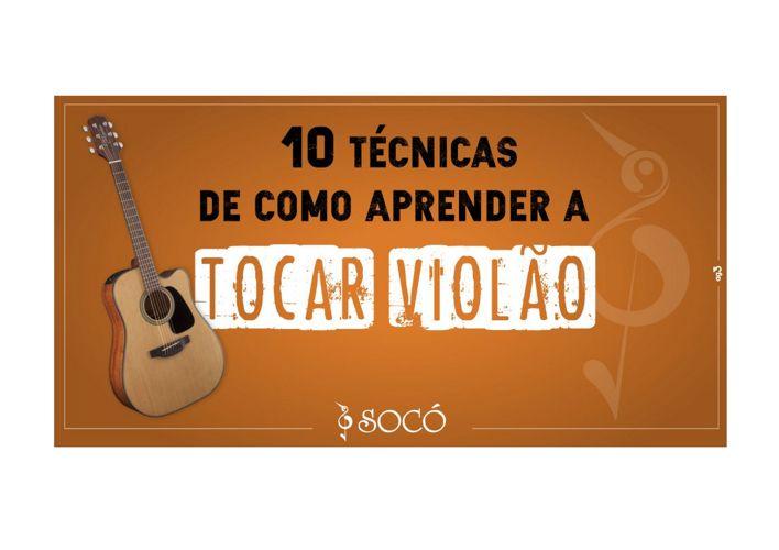 10 Técnicas de Como Aprender a Tocar Violão