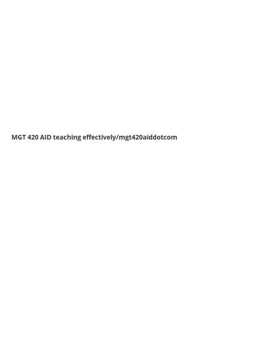 MGT 420 AID teaching effectively/mgt420aiddotcom