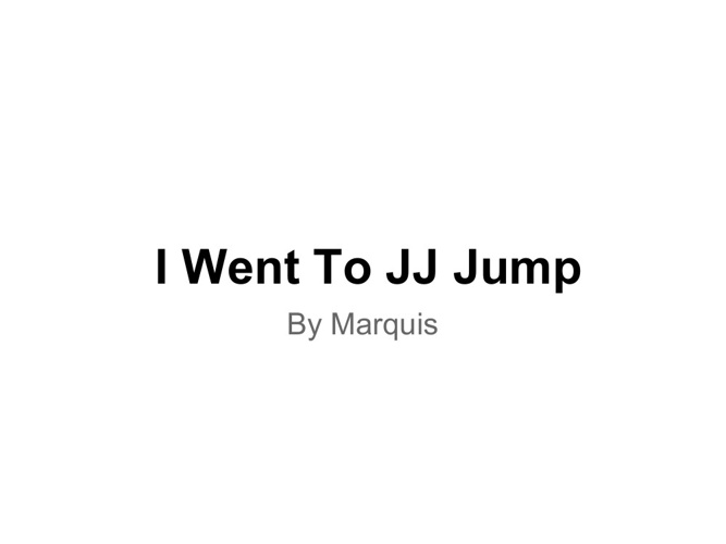I Went To JJ Jump