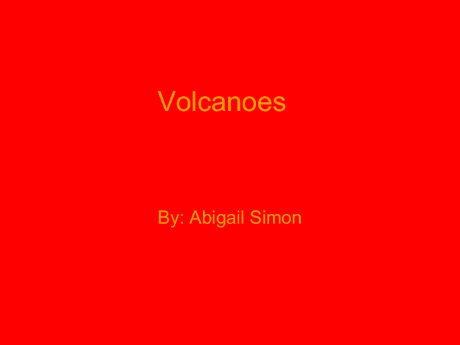 Volcanoes By: Abigail