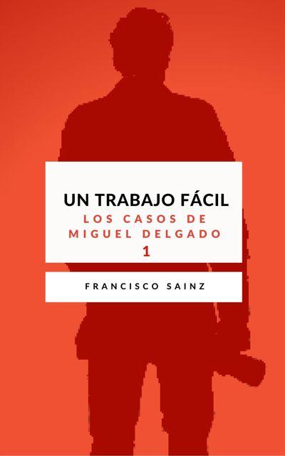 Un trabajo facil(Miguel Delgado 1)