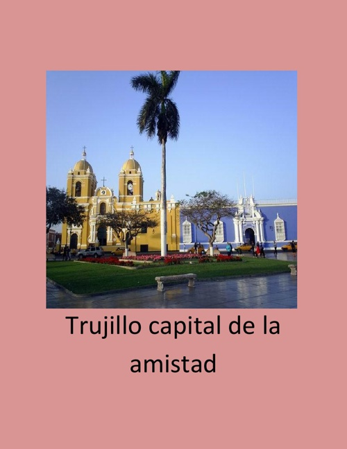 trujillo capital de la amistad