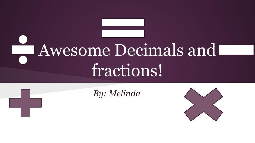 Awesome Decimals and fractions !!!!!!!!! (2)