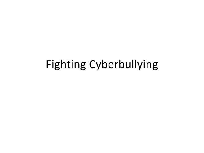 Fighting Cyberbullying