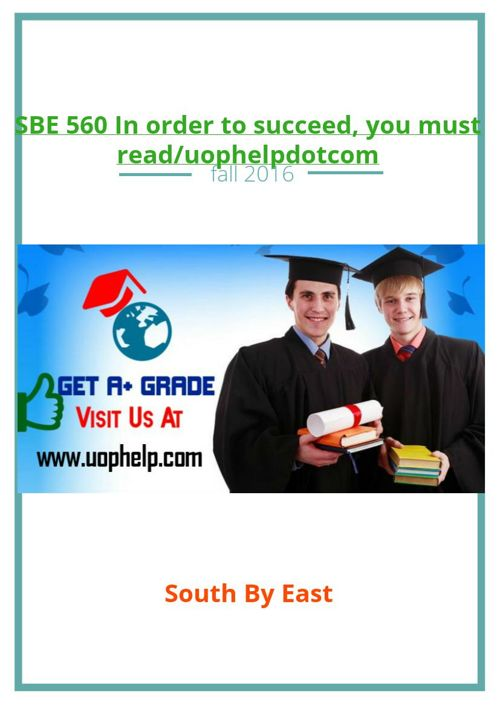 SBE 560 In order to succeed, you must read/uophelpdotcom