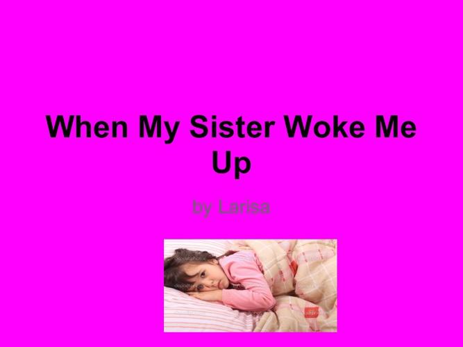 When My Sister Woke My Up