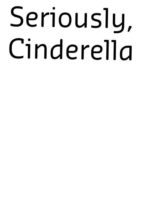 Seriously ,Cinderella