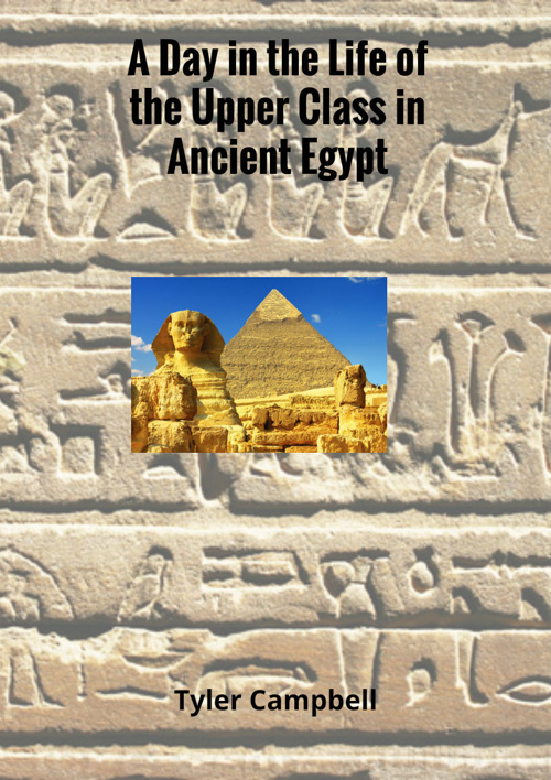 A life In Daily Ancient Egypt For The Upper Classes