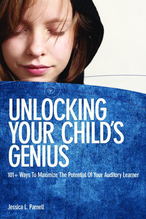 Unlocking Your Child's Genius 101+ Ways to Maximize