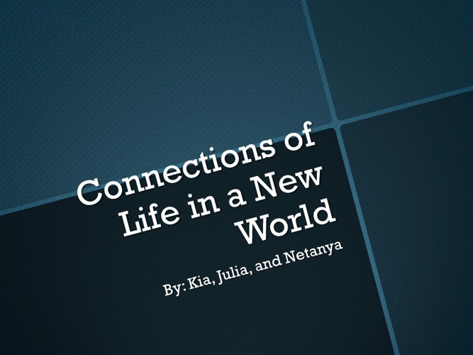 Connection of Life In a New World