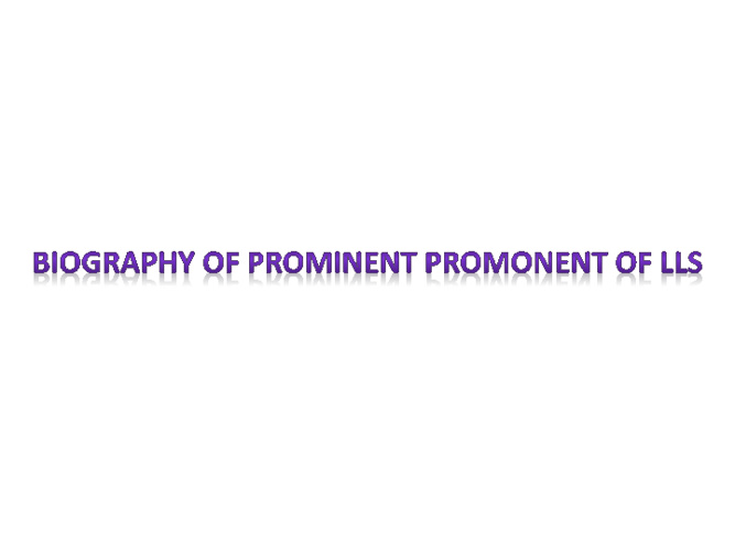 BIOGRAPHY OF PROMINENT PROMENENT OF LLS