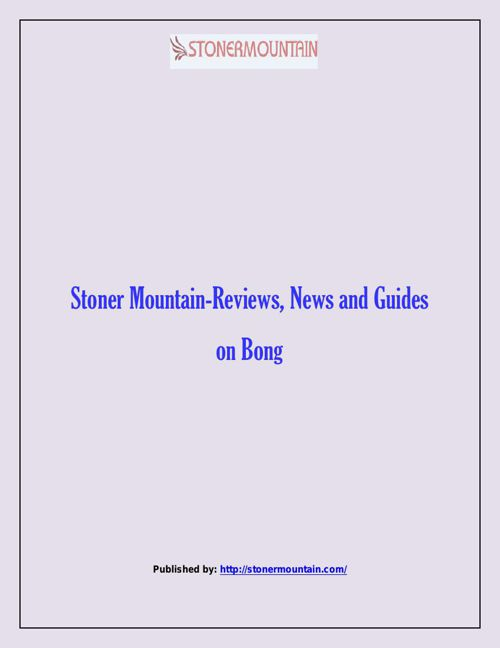 Stoner Mountain-Reviews, News and Guides on Bong