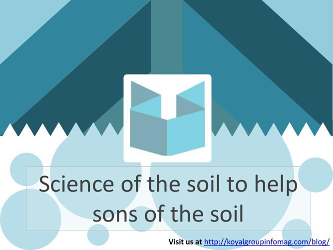 The Koyal Group Info Mag Articles: Science of the soil to help s