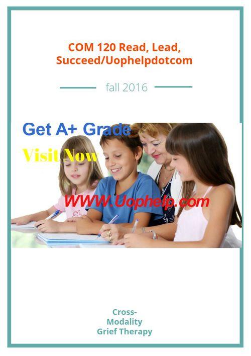 COM 120 Read, Lead, Succeed/Uophelpdotcom