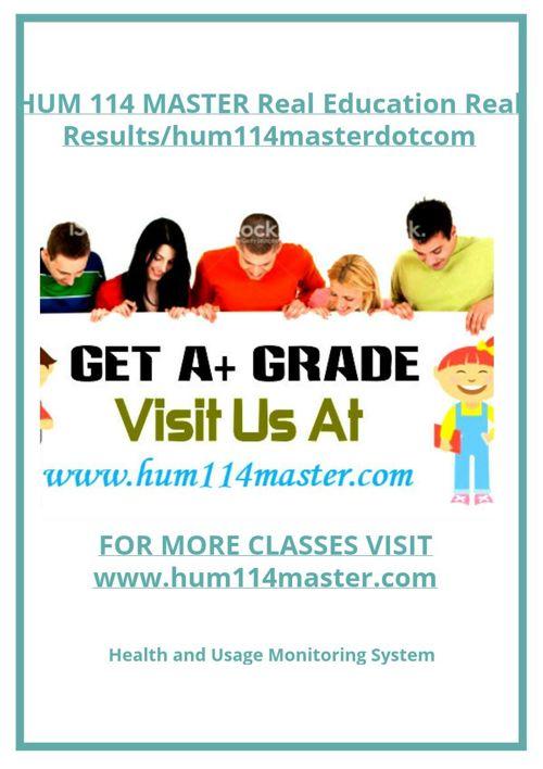 HUM 114 MASTER Real Education Real Results/hum114masterdotco