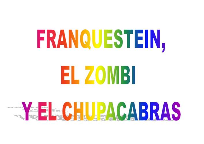 FRANKENSTEIN, EL ZOMBI Y EL CHUPACABRAS