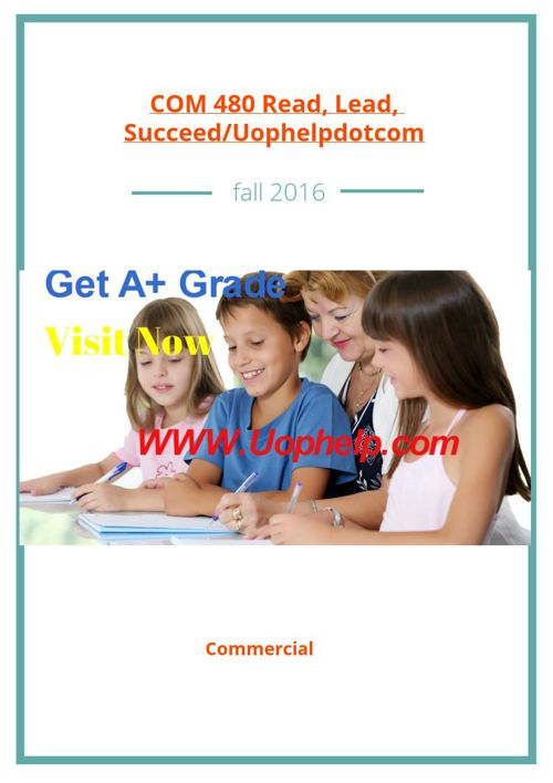 COM 480 Read, Lead, Succeed/Uophelpdotcom