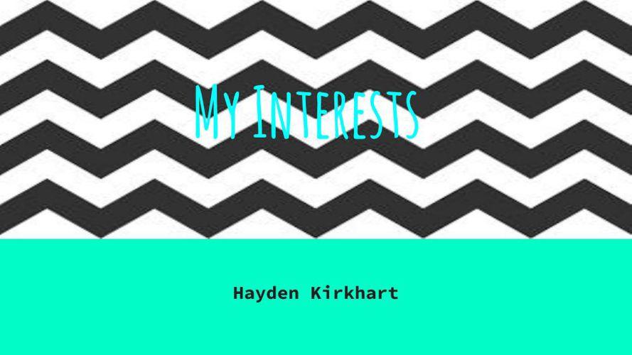 My Interests-Hayden Kirkhart