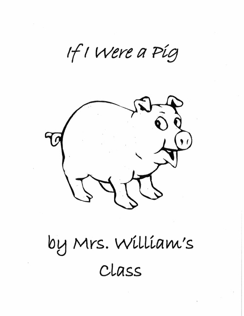If I Were a Pig by Mrs. William's Class