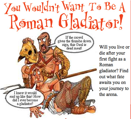 You Wouldn't Want to be a Gladiator!