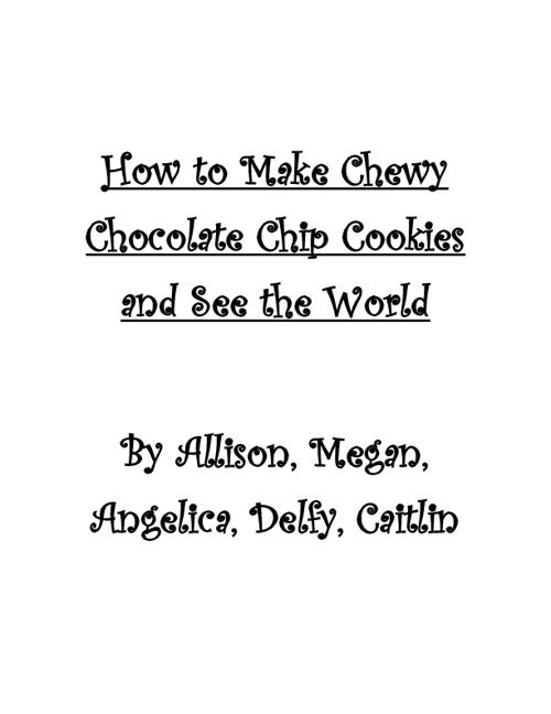 How to Make Chewy Chocolate Chip Cookies and See the World