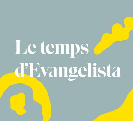 Le temps d'Evangelista