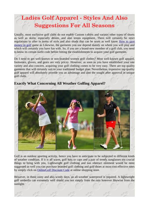Ladies Golf Apparel - Styles And Also Suggestions For All Season