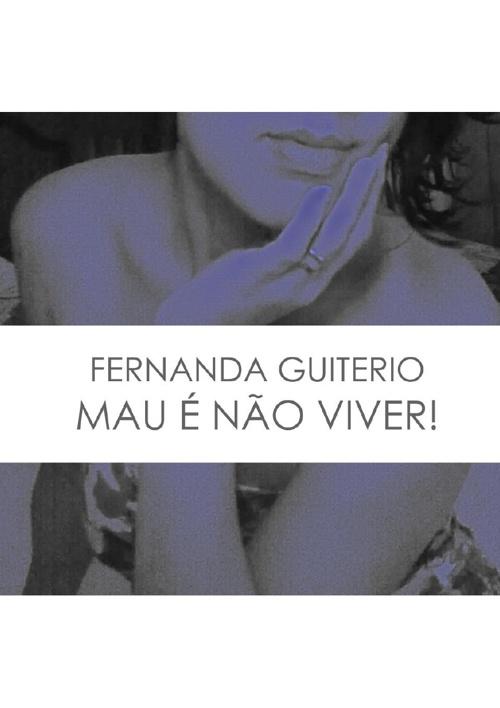 Mau é não viver! - Fernanda Guiterio