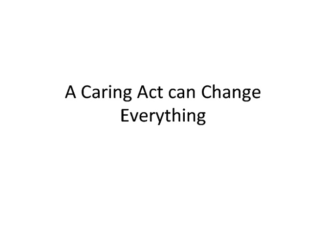 A Caring Act can Change Everything.