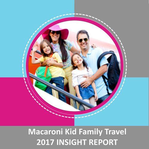 Macaroni Kid Family Travel 2017 Insight Report