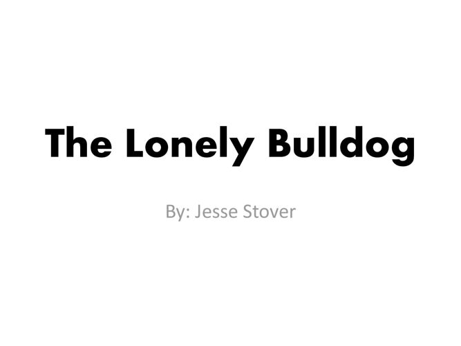 The Lonely Bulldog Jesse Stover