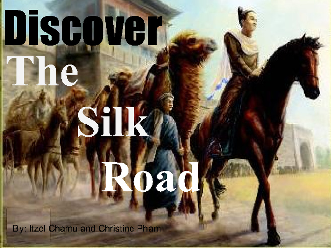 Travel on the Silk Route! - by Itzel Chamu and Christine Pham