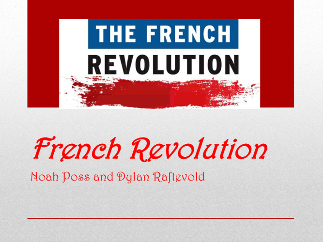 French Revolution: Noah Poss and Dylan Raftevold