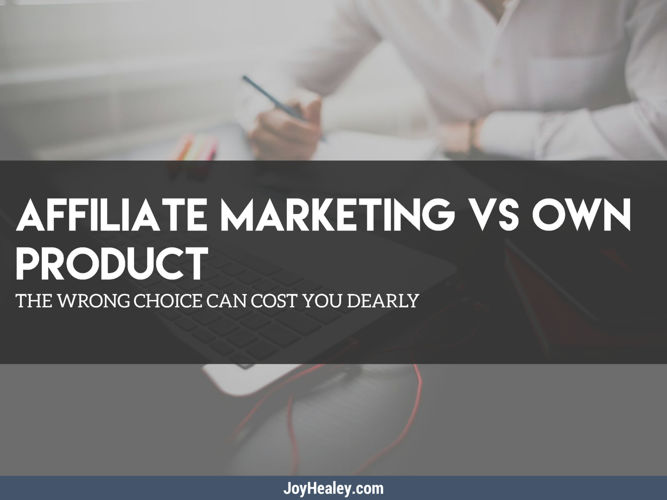 Affiliate Marketing vs Product Creation: Which is Best?