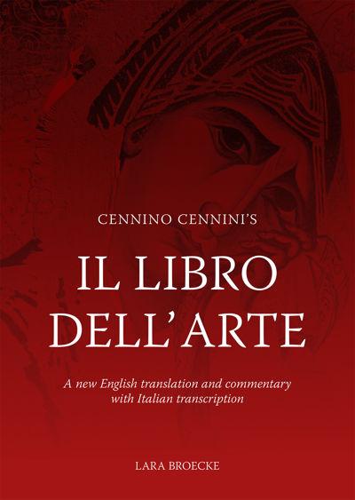 Cennino Cennini's Il Libro dell'Arte by Lara Broecke