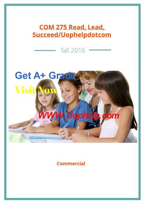 COM 275 Read, Lead, Succeed/Uophelpdotcom