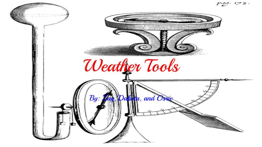 Weather Tools By-Zay, Dakota, and Osric