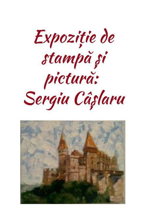 Expoziție de stampă și pictură: Sergiu Câșlaru