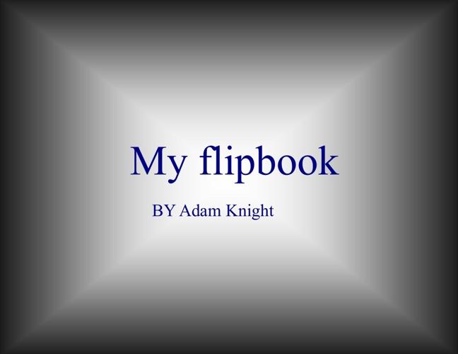 Copy of My Flipbook 1 by Adam Knight
