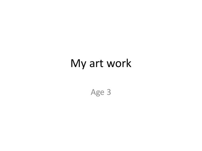 Millie art work age 3