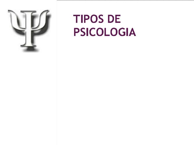 TIPOS DE PSICOLOGIA