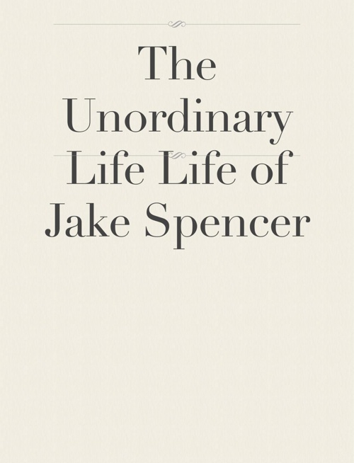 The Unordinary Lifeof Jake Spencer