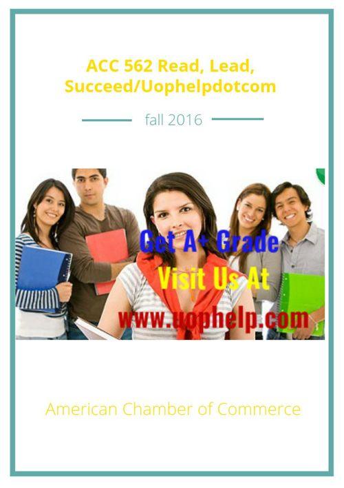 ACC 562 Read, Lead, Succeed/Uophelpdotcom