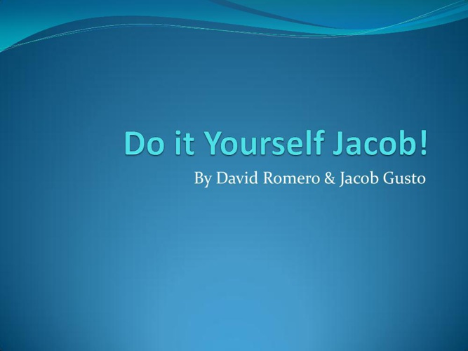 Do it Yourself Jacob!