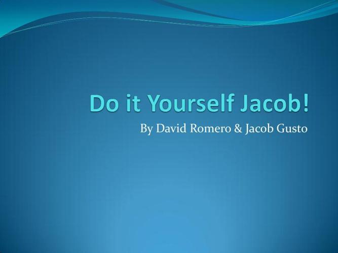 Do it Yourself Jacob!