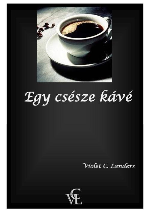 Violet C. Landers - Egy csésze kávé (novella)