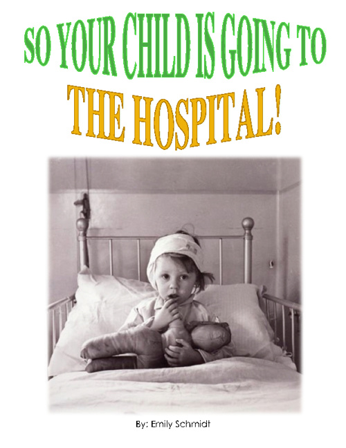 So Your Child Is Going To The Hospital? - By Emily Schmidt